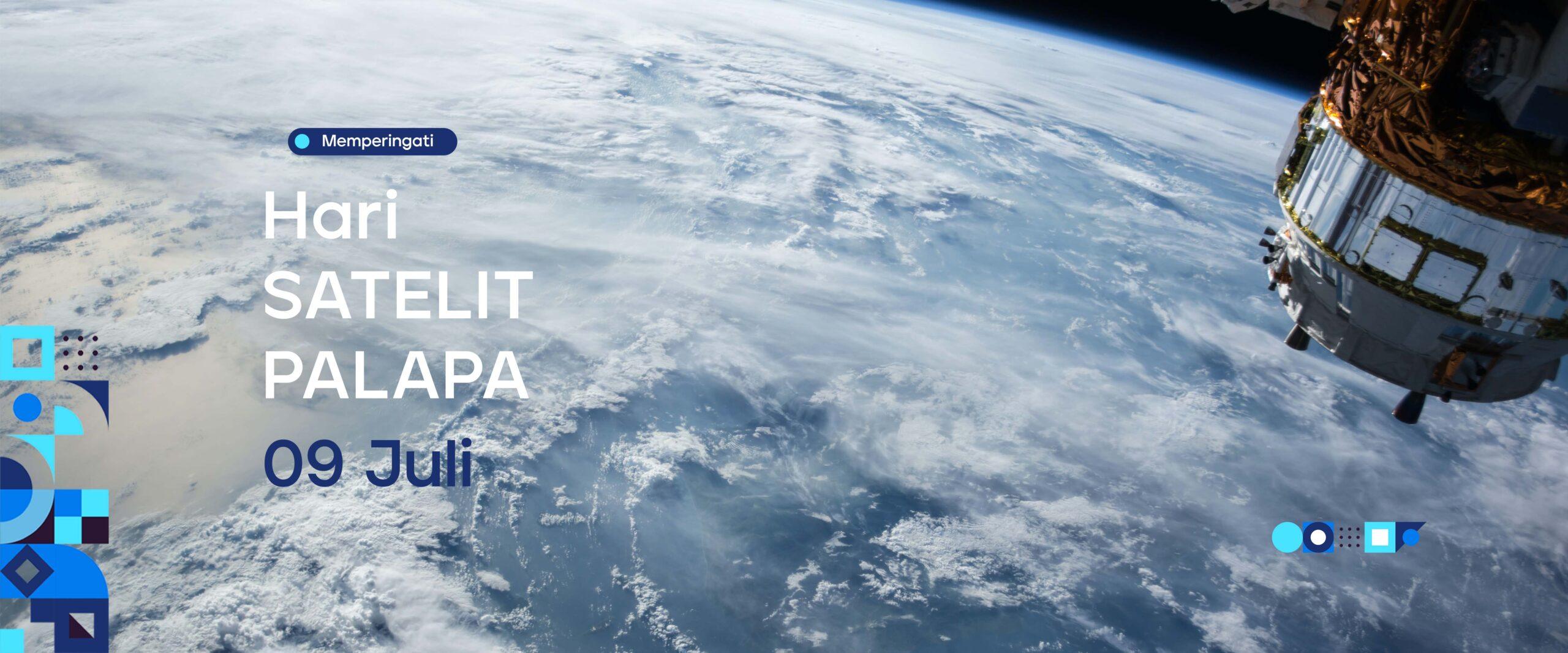 Hari Satelit Palapa Indonesia | 9 Juli 2021